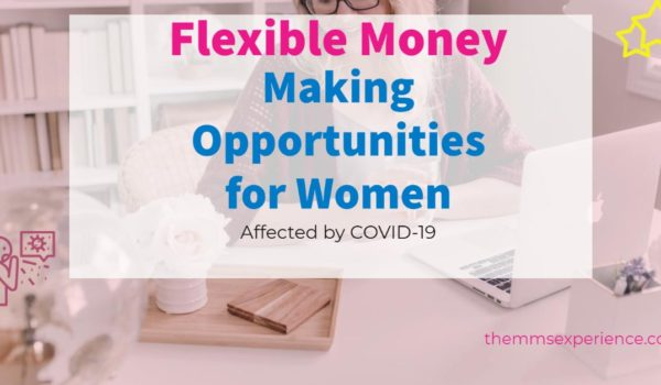 Flexible Money Making Opportunities for Women Affected by COVID-19