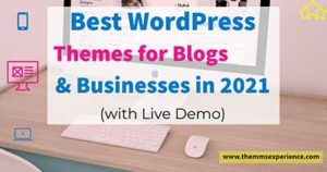 Read more about the article The Best WordPress Themes for Blogs & Business in 2021