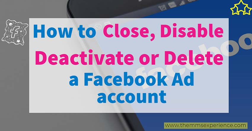how to close, delete or deactivate a facebook ad account in 2021