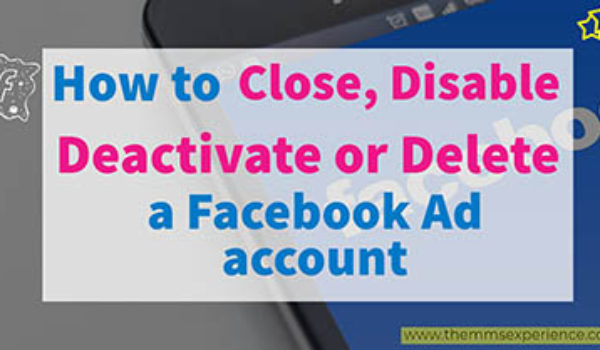 How to Close, Deactivate, Disable or Delete a Facebook Ad Account in 2021